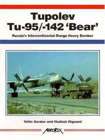 Tupolev Tu-95/Tu-142 'Bear': Russia's Intercontinental-Range Heavy Bomber (185780046X) by Gordon/Miller; Yefim Gordon; Vladimir Rigmant