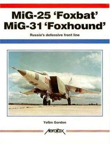 Mig-25 'Foxbat' Mig-31 'Foxhound': Russia's Defensive Front: Gordon, Yefim