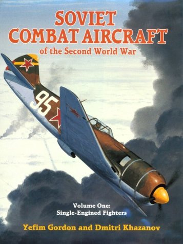 Soviet Combat Aircraft of the Second World War, Vol. 1: Single-Engined Fighters (1857800834) by Yefim Gordon; Dmitri Khazanov