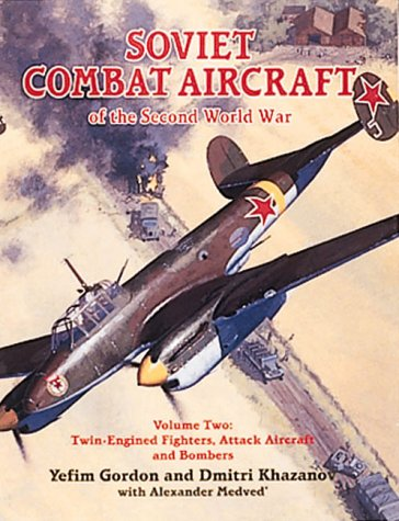 9781857800845: Soviet Combat Aircraft of the Second World War: Twin-engined Fighters, Attack Aircraft and Bombers v. 2