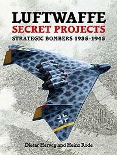 Luftwaffe Secret Projects: Strategic Bombers 1935-1945