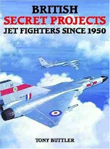 British Secret Projects : Jet Fighters Since 1950: Buttler, Tony