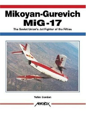9781857801071: Mikoyan-Gurevich MiG-17: The Soviet Union's Jet Fighter of the Fifties (Aerofax)