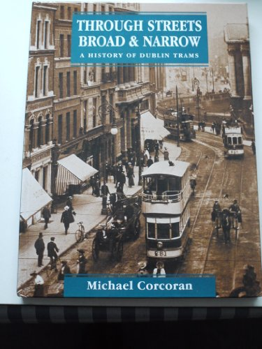 Through Streets Broad and Narrow : A History of Dublin's Tramways