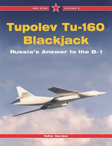 Tupolev Tu-160 Blackjack: Russia's Answer to the B-1, Vol. 9 (Red Star) (1857801474) by Yefim Gordon