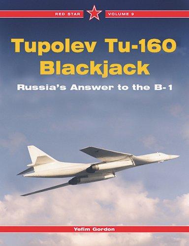 Tupolev Tu-160 Blackjack: Russia's Answer to the B-1, Vol. 9 (Red Star) (9781857801477) by Yefim Gordon