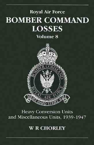 Royal Air Force Bomber Command Losses Volume 8 Heavy Conversion Units & Miscellaneous Units 1939-...