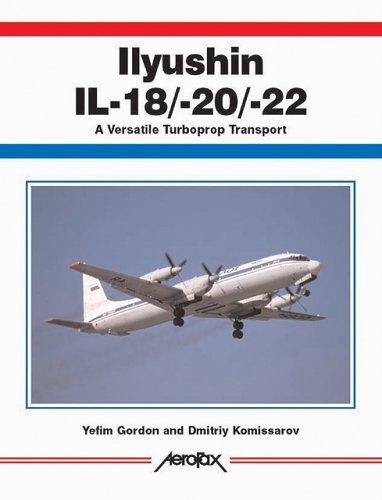 9781857801576: Ilyushin IL-18/20/22: A Versatile Turboprop Transport (Aerofax)