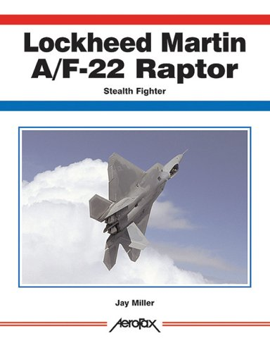 Lockheed-Martin F/A-22 Raptor: Stealth Fighter (Aerofax): JAY MILLER