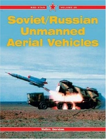 Soviet/Russian Unmanned Aerial Vehicles - Red Star Vol. 20 (1857801938) by Yefim Gordon