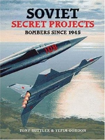 Soviet Secret Projects Bombers Since 1945 (1857801946) by Tony Buttler; Yefim Gordon