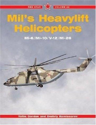 Mil's Heavylift Helicopters: Mi-6 / Mi-10 / V-10 / Mi-26 - Red Star Vol. 22 (1857802063) by Yefim Gordon; Dmitriy Kommissarov