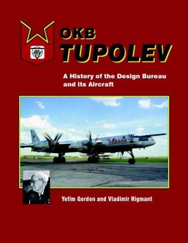 OKB Tupolev: A History of the Design: Gordon, Yefim