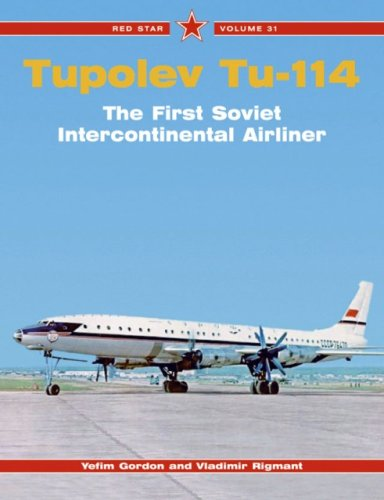 Tupolev Tu-114: The First Soviet Intercontinental Airliner, Vol. 31 (Red Star) (1857802462) by Gordon, Yefim; Rigmant, Vladimir