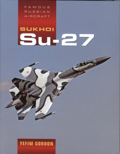Sukhoi Su-27 (Famous Russian Aircraft) No Dust Jacket: Gordon, Yefim