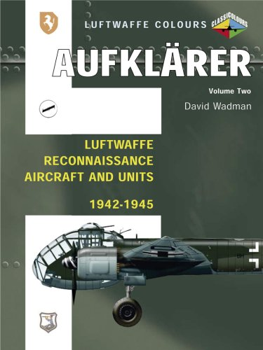 9781857802788: Aufklarer, Volume 2: Luftwaffe Reconnaissance Aircraft and Units 1942-1945: Luftwaffe Reconnaissance Aircraft and Units 1942-1945 v. 2 (Luftwaffe Colours)