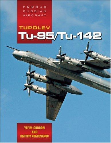 Tupolev Tu-95/Tu-142 (Famous Russian Aircraft) (9781857803105) by Yefim Gordon; Dmitriy Komissarov
