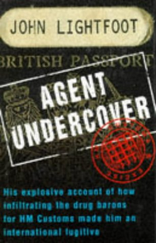 9781857822113: Agent Undercover: His Explosive Account of How Infiltrating the Drug Barons for Hm Customs Made Him an International Fugitive