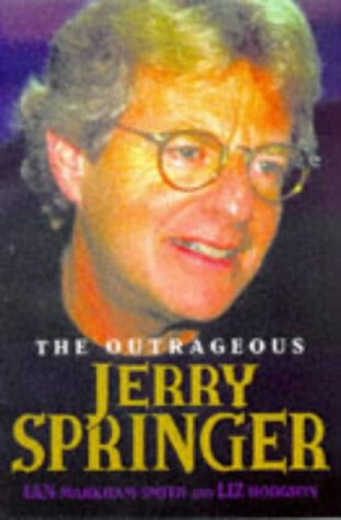The Outrageous Jerry Springer: Markham-Smith, Ian; Hodgson,