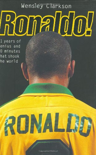 9781857823363: Ronaldo!: 21 Years of Genius and 90 Minutes That Shook the World