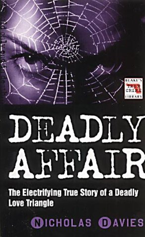 9781857823585: Deadly Affair: The Electrifying True Story of a Deadly Love Triangle (Blake's True Crime Library)