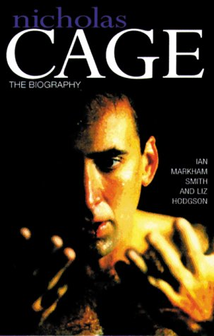 Nicolas Cage: The Unauthorized Biography: Markham-Smith, Ian, Hodgson,