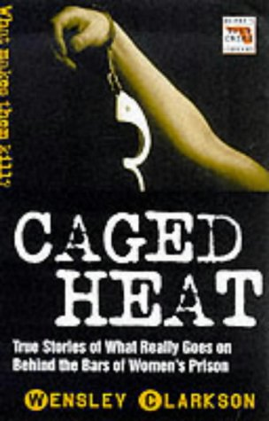 Caged Heat (Blake's True Crime Library): Wensley Clarkson