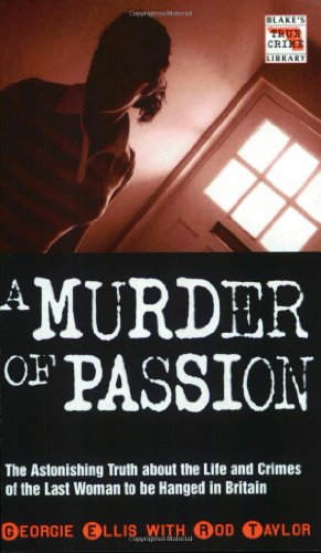 9781857825015: A Murder of Passion: The Astonishing Truth About the Life and Crimes of the Last Woman to be Hanged in Britain (Blake's True Crime Library)