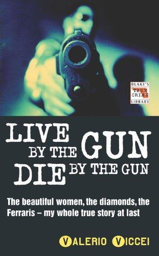9781857825022: Live By the Gun Die By the Gun (Blake's True Crime Library)
