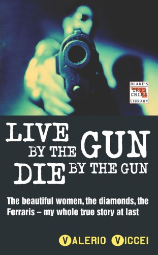 Live By the Gun Die By the Gun (Blake's True Crime Library): Valerio Viccei