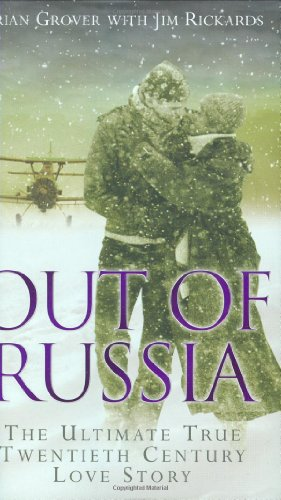 OUT OF RUSSIA The Ultimate True Twentieth Century Love Story