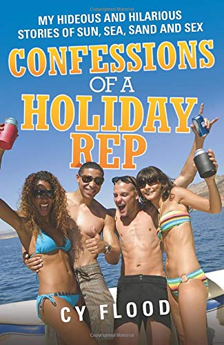 Confessions of a Holiday Rep: My Hideous: Flood, Cy