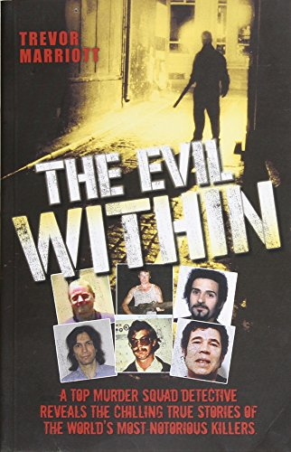 9781857827989: The Evil Within: A Top Murder Squad Detective Reveals the Chilling True Stories of the World's Most Notorious Killers