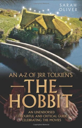 An A-Z of JRR Tolkien's The Hobbit: An Unendorsed, Colourful and Critical Guide Celebrating ...