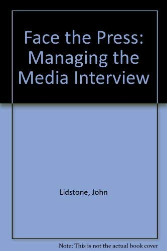 Face the Press: Managing the Media Interview: John Lidstone