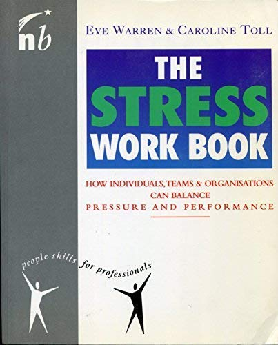 9781857880113: The Stress Work Book: How Individuals, Teams and Organizations Can Balance Pressure and Performance (People Skills for Professionals Series)