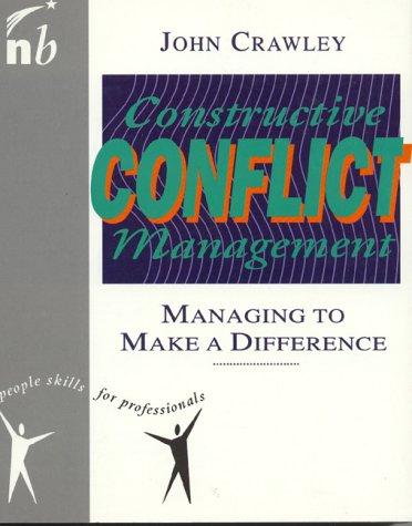 Constructive Conflict Management: Managing to Make a: John Crawley