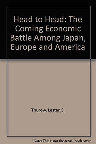 9781857880571: Head to Head: The Coming Economic Battle Among Japan, Europe and America