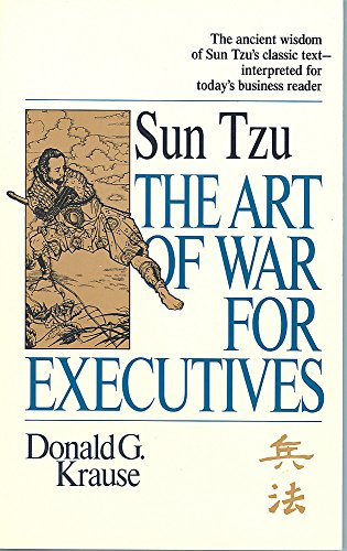 The Art of War for Executives: Krause, Donald G.; Tzu, Sun