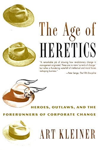 The Age of Heretics. Heroes, Outlaws, and the Forerunners of Corporate Change.: Art Kleiner