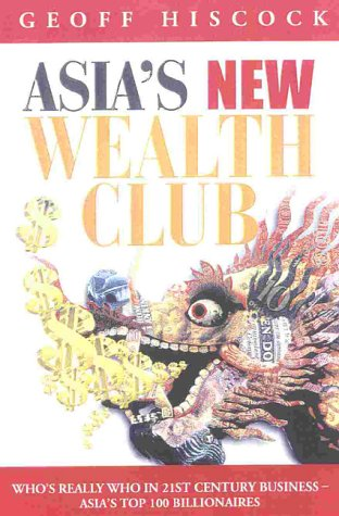 9781857881639: Asia's New Wealth Club: Who's Really Who in 21st Century Business: Asias Top 100 Billionaires