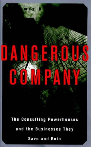9781857881783: Dangerous Company: Consulting Powerhouses and the Companies They Save and Ruin