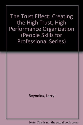 9781857881875: The Trust Effect: Creating the High Trust, High Performance Organization (People Skills for Professional Series)