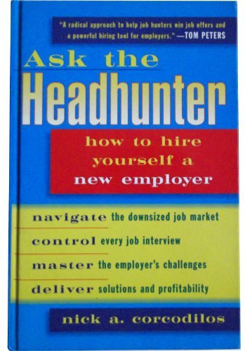 9781857881912: Ask the Headhunter: How to Hire Yourself a New Employer