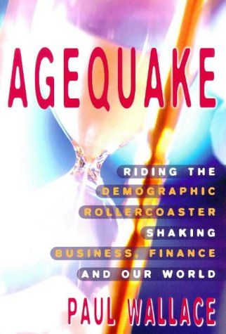 Agequake: Riding the Demographic Rollercoaster Shaking Business,: Wallace, Paul