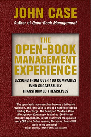The Open-Book Management Experience: Lessons Form over 100 Companies Who Successfully Transformed ...