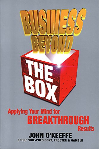 Business Beyond the Box: Applying Your Mind for Breakthrough Results: O'Keeffe, John