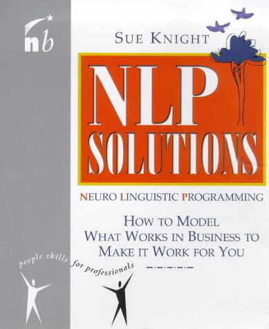 9781857882278: NLP Solutions: How to Model What Works in Business and Make It Work For You (People Skills for Professionals)