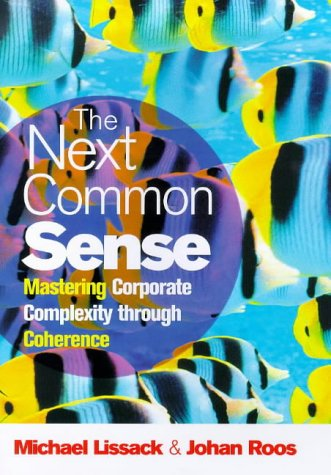 9781857882407: The Next Common Sense: Mastering Corporate Complexity Through Coherence
