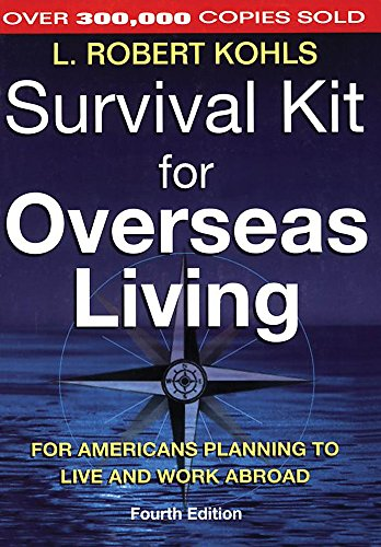Survival Kit for Overseas Living: For Americans Planning to Live and Work Abroad 9781857882926 For over twenty years, travelers seeking exciting and rewarding adventures abroad have looked to Bob Kohls for advice and have made Surv